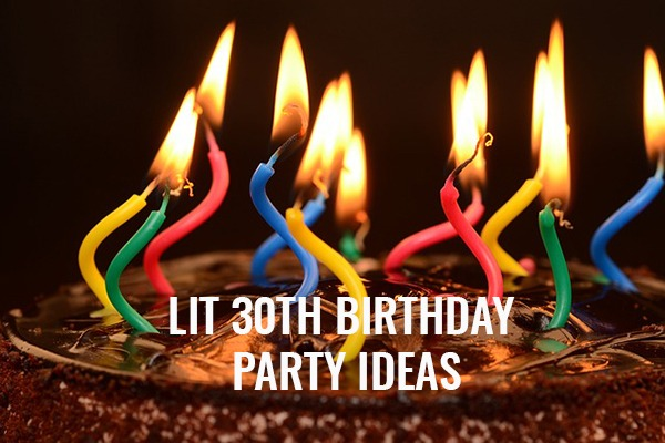 Lit 30th Birthday Party Ideas