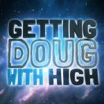 cannabis podcasts - getting doug with high