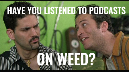 podcasts to listen to while high on weed